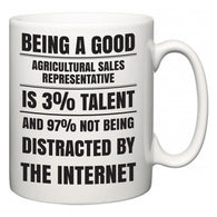 Being a good Agricultural Sales Representative is 3% talent and 97% not being distracted by the internet  Mug