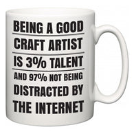 Being a good Craft Artist is 3% talent and 97% not being distracted by the internet  Mug