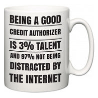Being a good Credit Authorizer is 3% talent and 97% not being distracted by the internet  Mug