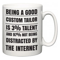 Being a good Custom Tailor is 3% talent and 97% not being distracted by the internet  Mug