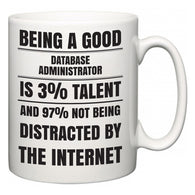 Being a good Database Administrator is 3% talent and 97% not being distracted by the internet  Mug