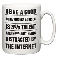 Being a good Debt/finance adviser is 3% talent and 97% not being distracted by the internet  Mug
