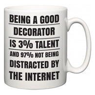 Being a good Decorator is 3% talent and 97% not being distracted by the internet  Mug