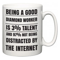 Being a good Diamond Worker is 3% talent and 97% not being distracted by the internet  Mug