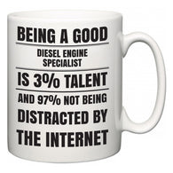 Being a good Diesel Engine Specialist is 3% talent and 97% not being distracted by the internet  Mug