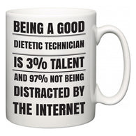 Being a good Dietetic Technician is 3% talent and 97% not being distracted by the internet  Mug