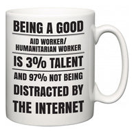 Being a good Aid worker/humanitarian worker is 3% talent and 97% not being distracted by the internet  Mug