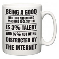 Being a good Drilling and Boring Machine Tool Setter is 3% talent and 97% not being distracted by the internet  Mug