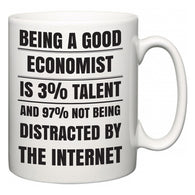 Being a good Economist is 3% talent and 97% not being distracted by the internet  Mug