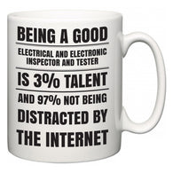 Being a good Electrical and Electronic Inspector and Tester is 3% talent and 97% not being distracted by the internet  Mug