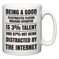 Being a good Electrolytic Plating Machine Operator is 3% talent and 97% not being distracted by the internet  Mug