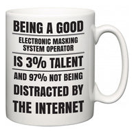 Being a good Electronic Masking System Operator is 3% talent and 97% not being distracted by the internet  Mug