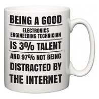 Being a good Electronics Engineering Technician is 3% talent and 97% not being distracted by the internet  Mug