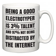 Being a good Electrotyper is 3% talent and 97% not being distracted by the internet  Mug