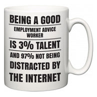 Being a good Employment advice worker is 3% talent and 97% not being distracted by the internet  Mug