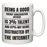 Being a good Energy conservation officer is 3% talent and 97% not being distracted by the internet  Mug