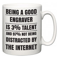 Being a good Engraver is 3% talent and 97% not being distracted by the internet  Mug