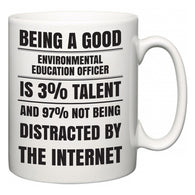 Being a good Environmental education officer is 3% talent and 97% not being distracted by the internet  Mug