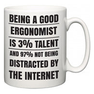 Being a good Ergonomist is 3% talent and 97% not being distracted by the internet  Mug