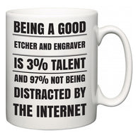 Being a good Etcher and Engraver is 3% talent and 97% not being distracted by the internet  Mug