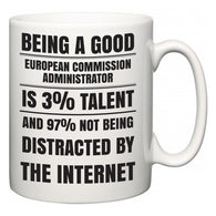 Being a good European Commission administrator is 3% talent and 97% not being distracted by the internet  Mug