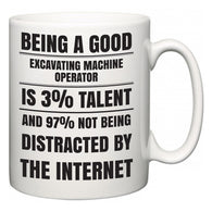 Being a good Excavating Machine Operator is 3% talent and 97% not being distracted by the internet  Mug