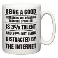 Being a good Extruding and Drawing Machine Operator is 3% talent and 97% not being distracted by the internet  Mug