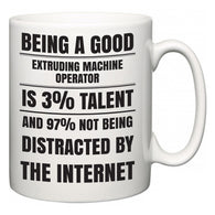 Being a good Extruding Machine Operator is 3% talent and 97% not being distracted by the internet  Mug