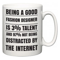 Being a good Fashion Designer is 3% talent and 97% not being distracted by the internet  Mug