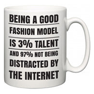 Being a good Fashion Model is 3% talent and 97% not being distracted by the internet  Mug