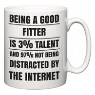 Being a good Fitter is 3% talent and 97% not being distracted by the internet  Mug