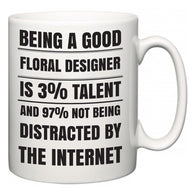 Being a good Floral Designer is 3% talent and 97% not being distracted by the internet  Mug