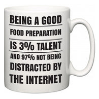 Being a good Food Preparation is 3% talent and 97% not being distracted by the internet  Mug