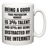 Being a good Food Preparation Worker is 3% talent and 97% not being distracted by the internet  Mug