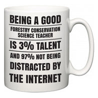 Being a good Forestry Conservation Science Teacher is 3% talent and 97% not being distracted by the internet  Mug