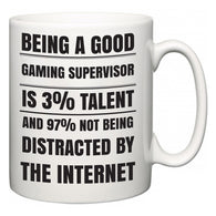 Being a good Gaming Supervisor is 3% talent and 97% not being distracted by the internet  Mug