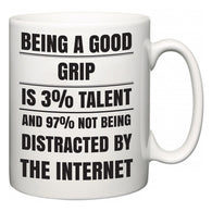 Being a good Grip is 3% talent and 97% not being distracted by the internet  Mug