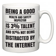 Being a good Health and safety inspector is 3% talent and 97% not being distracted by the internet  Mug