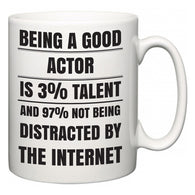 Being a good Actor is 3% talent and 97% not being distracted by the internet  Mug