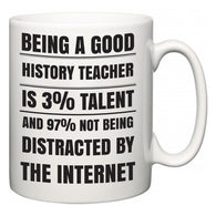 Being a good History Teacher is 3% talent and 97% not being distracted by the internet  Mug