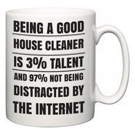 Being a good House Cleaner is 3% talent and 97% not being distracted by the internet  Mug