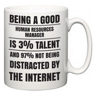 Being a good Human Resources Manager is 3% talent and 97% not being distracted by the internet  Mug