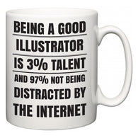 Being a good Illustrator is 3% talent and 97% not being distracted by the internet  Mug
