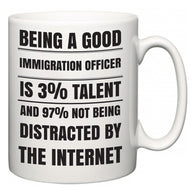 Being a good Immigration officer is 3% talent and 97% not being distracted by the internet  Mug