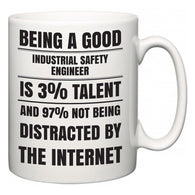 Being a good Industrial Safety Engineer is 3% talent and 97% not being distracted by the internet  Mug