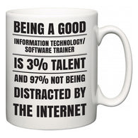 Being a good Information technology/software trainer is 3% talent and 97% not being distracted by the internet  Mug