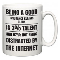 Being a good Insurance Claims Clerk is 3% talent and 97% not being distracted by the internet  Mug
