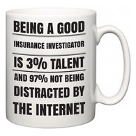 Being a good Insurance Investigator is 3% talent and 97% not being distracted by the internet  Mug