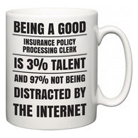 Being a good Insurance Policy Processing Clerk is 3% talent and 97% not being distracted by the internet  Mug
