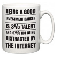 Being a good Investment banker is 3% talent and 97% not being distracted by the internet  Mug